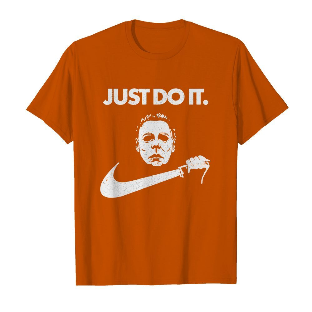 Just do it Michael Myers shirt