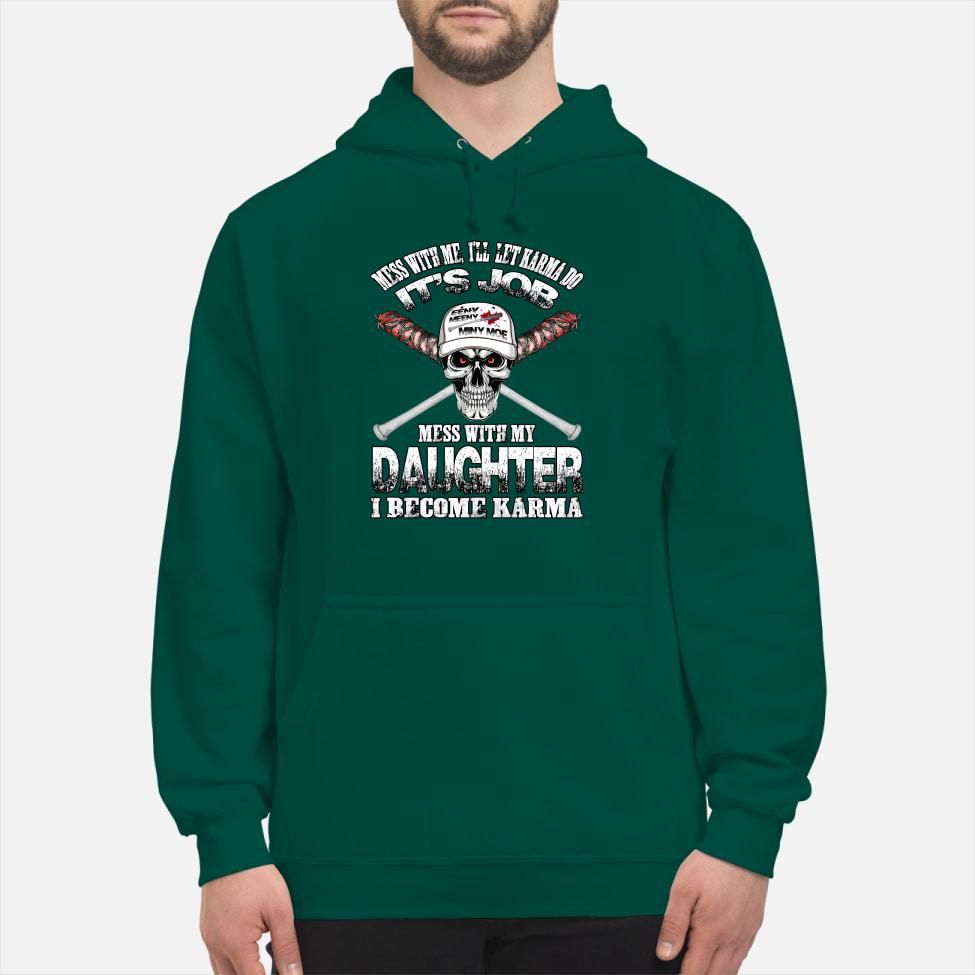 Skull Mess with me I'll let karma do it's job mess with my daughter I become karma hoodie