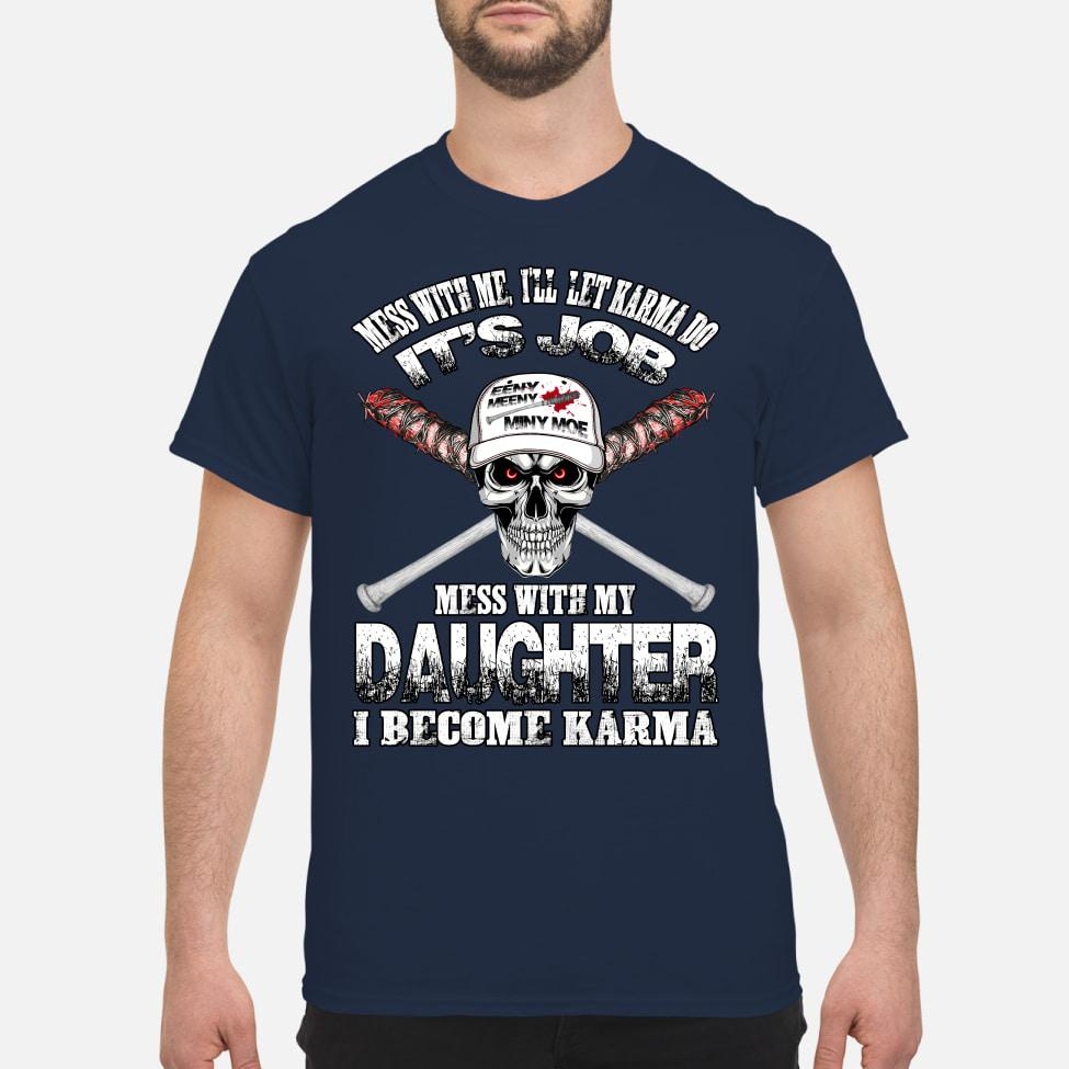 Skull Mess with me I'll let karma do it's job mess with my daughter I become karma shirt