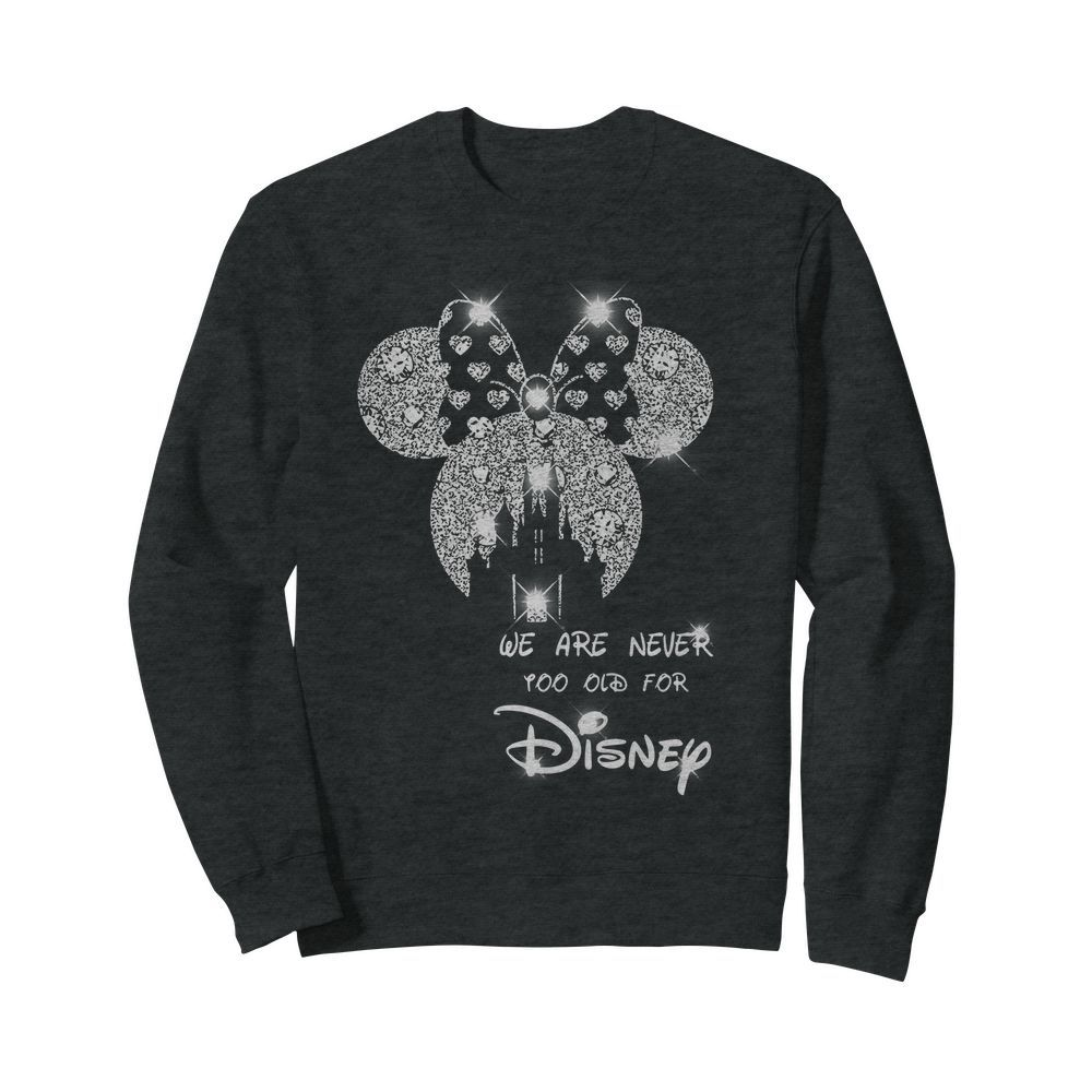 We are never too old for Disney sweatshirt