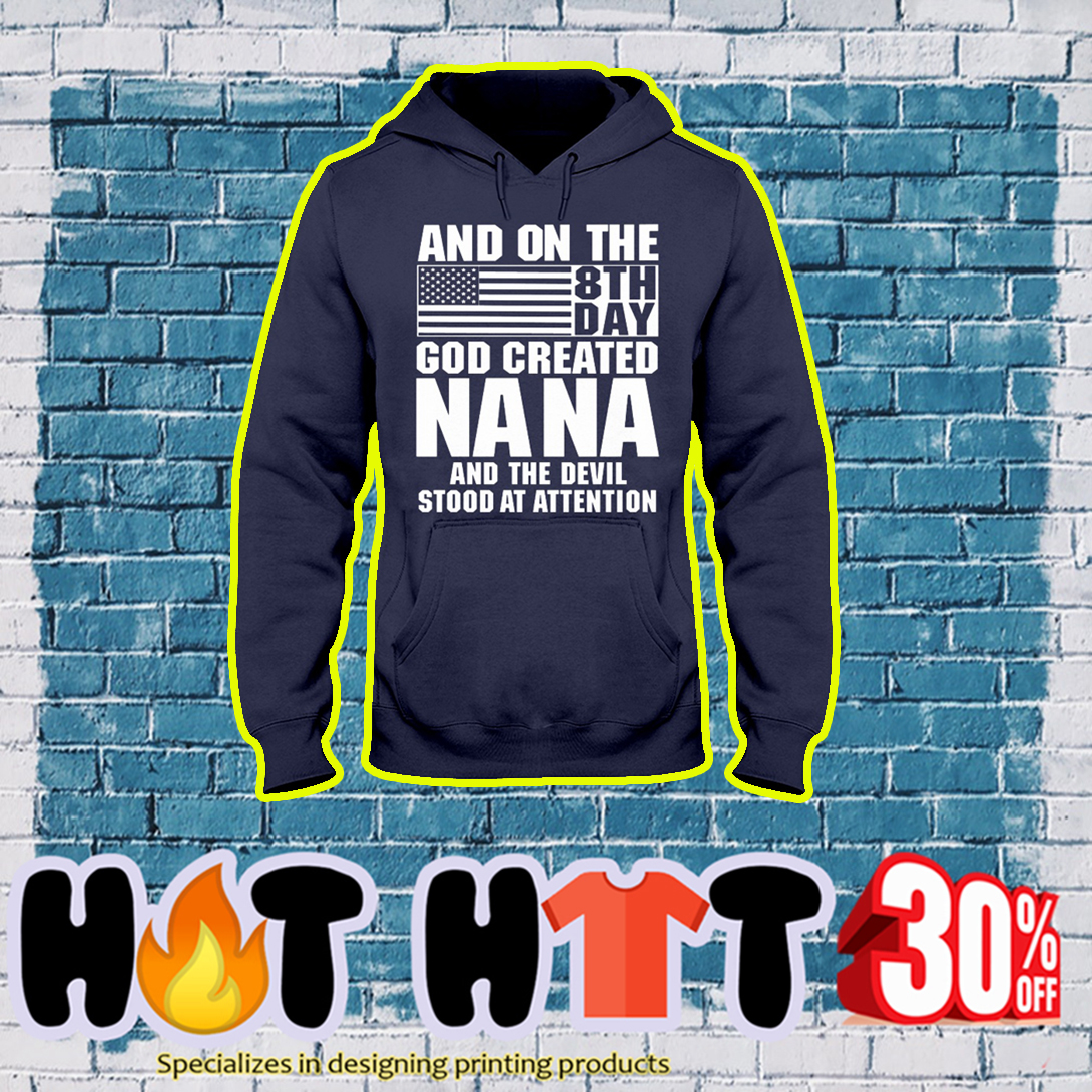 And on the 8th day God created Nana and the devil stood at attention hoodie