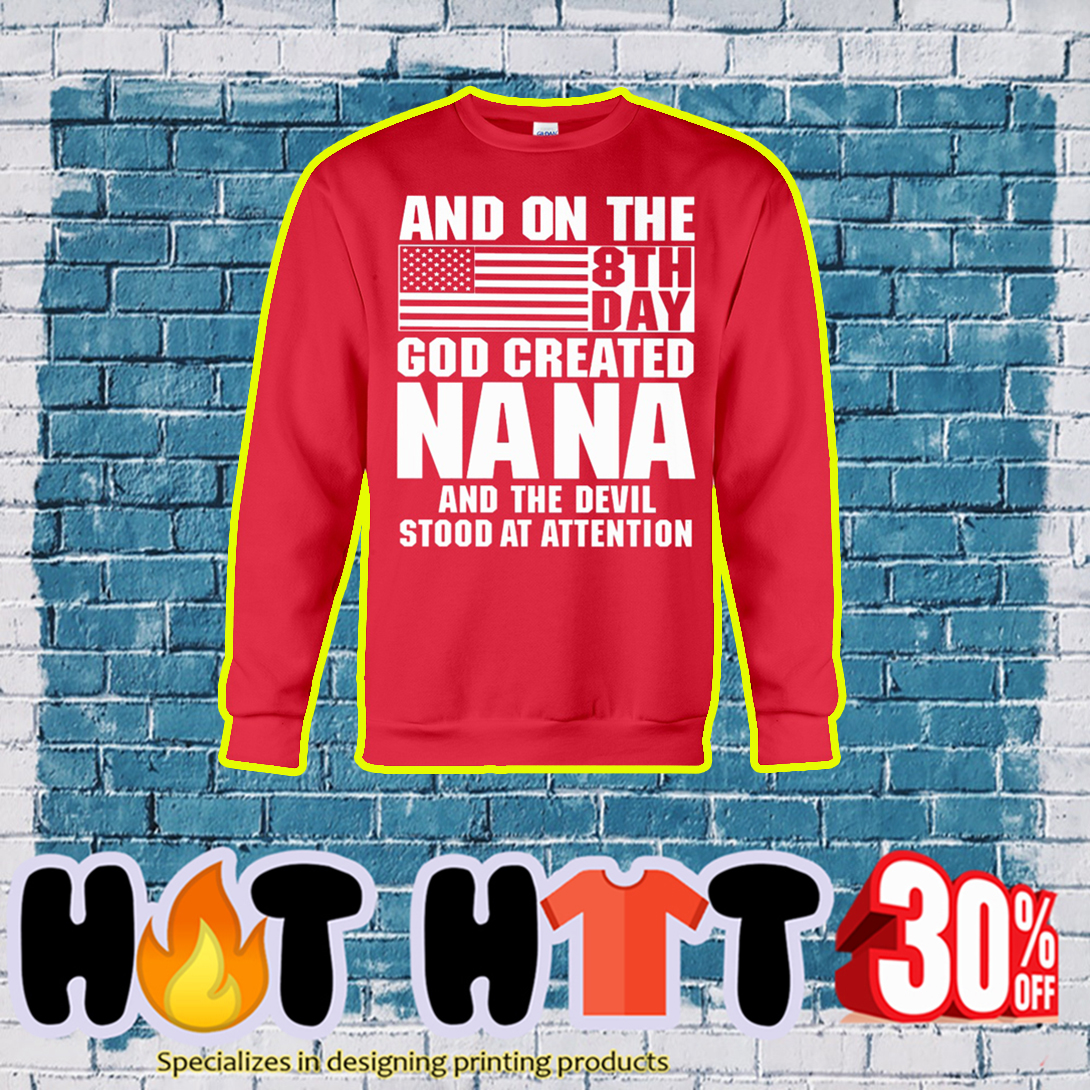 And on the 8th day God created Nana and the devil stood at attention sweatshirt