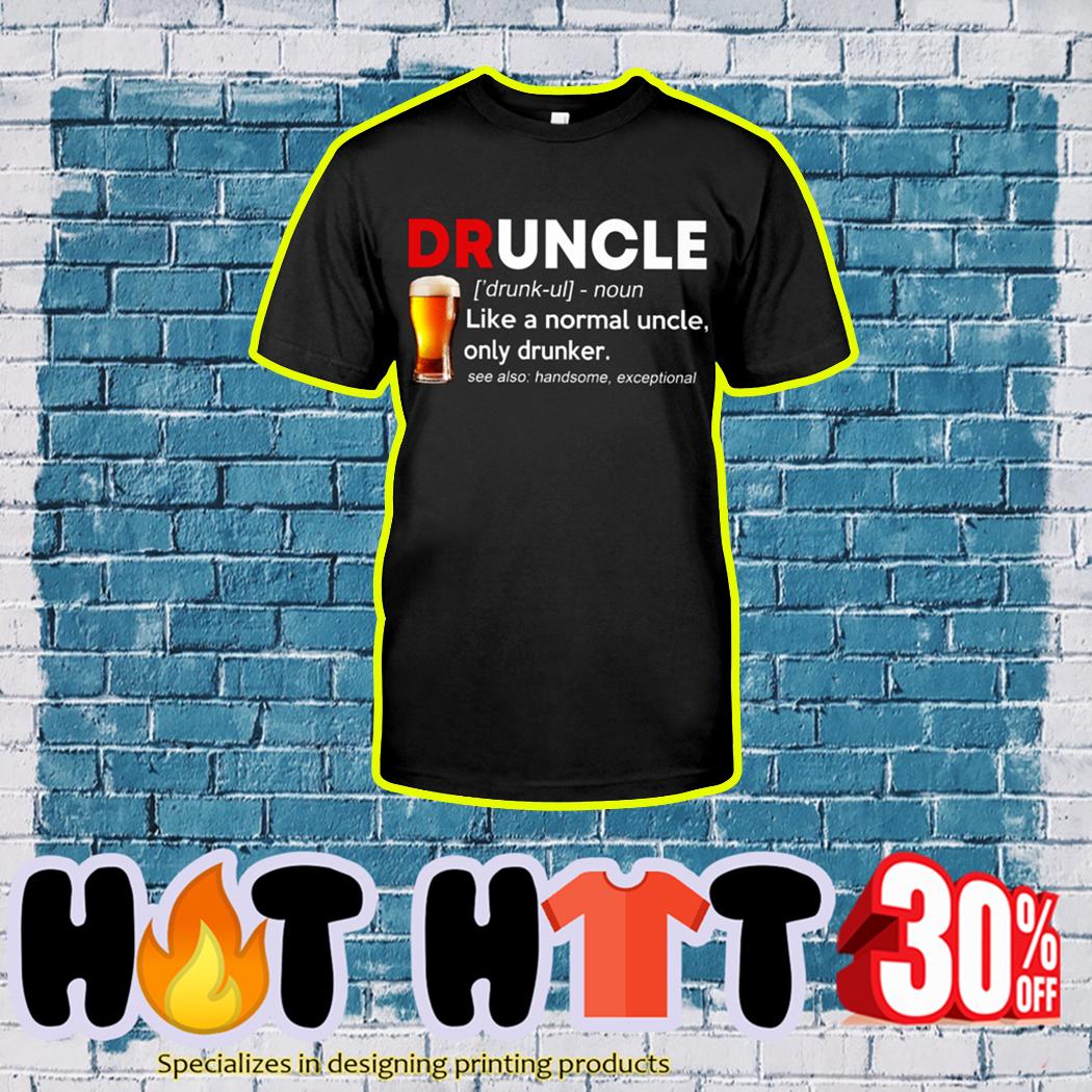 Beer Druncle Like A Normal Uncle Only Drunker shirt