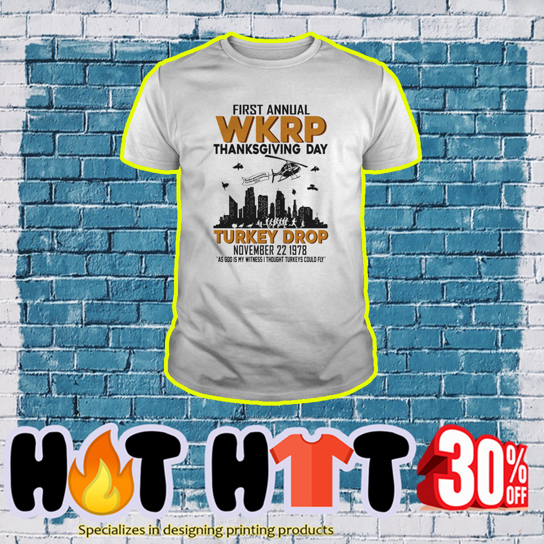 First annual WKRP thanksgiving day Turkey Drop November 22 1978 as God is my witness I thought Turkeys could fly shirt