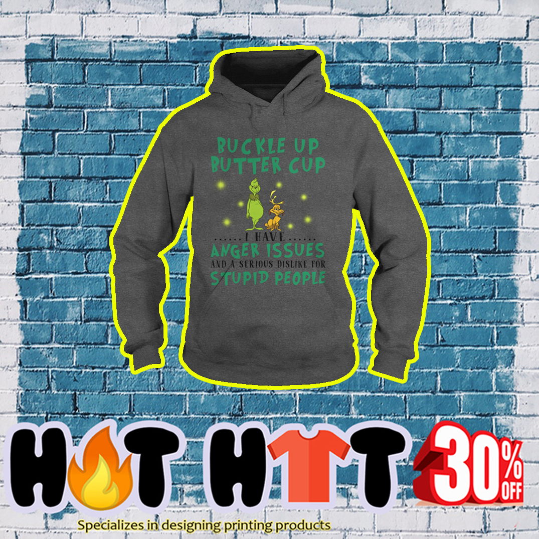 Grinch and Dog Buckle Up Butter Cup I Have Anger Issues and a Serious Dislike For Stupid People hoodie