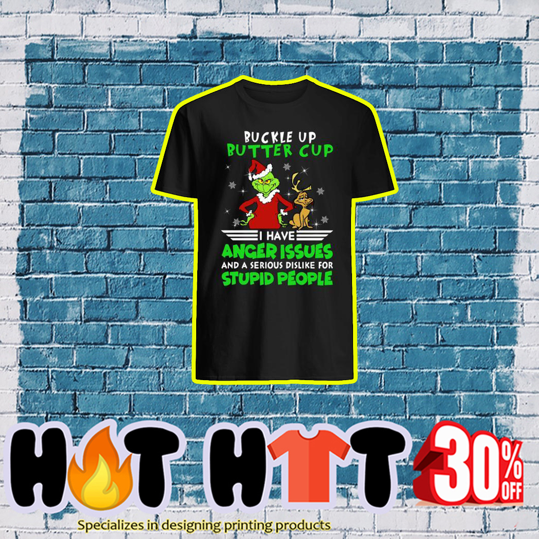 Grinch and Max Buckle Up Butter Cup I Have Anger Issues and a Serious Dislike For Stupid People shirt