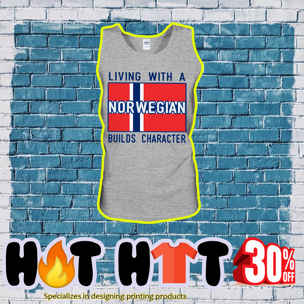 Living with a Norwegian builds character tank top