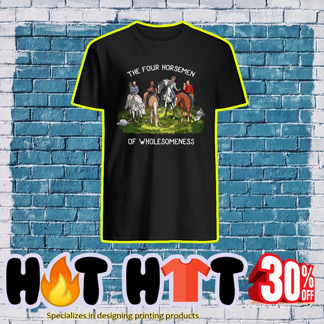 The Four Horsemen Of Wholesomeness shirt