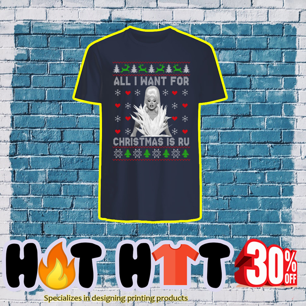 All I Want For Christmas is Ru T-shirt