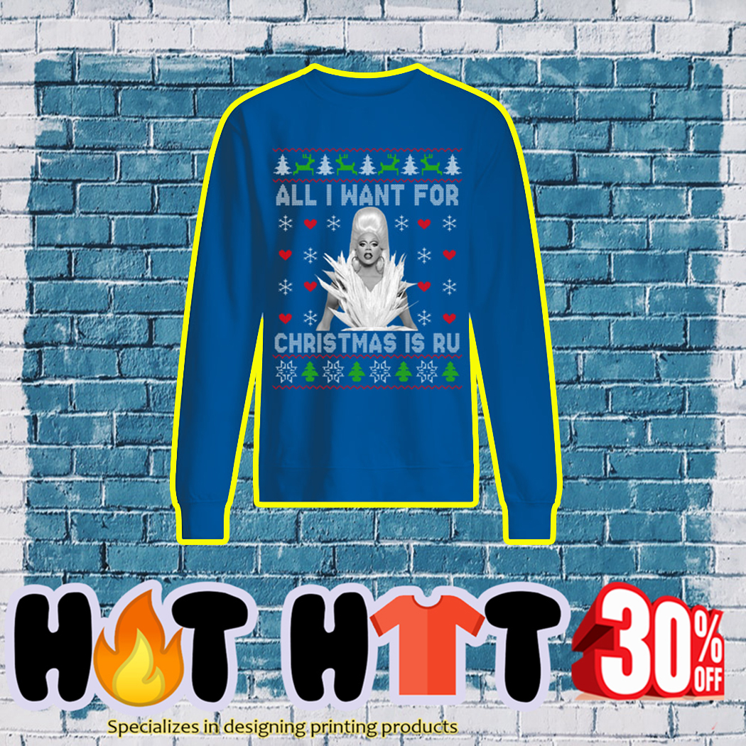 All I Want For Christmas is Ru Ugly Sweater- blue