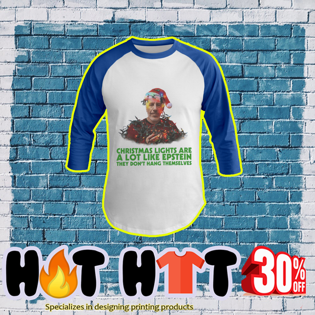Christmas Lights Are A Lot Like Epstein They Don't Hang Themselves baseball tee- blue