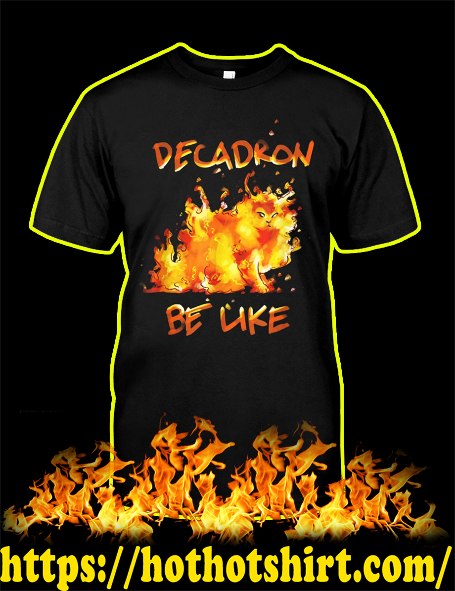 Decadron Be Like Fire Cat shirt