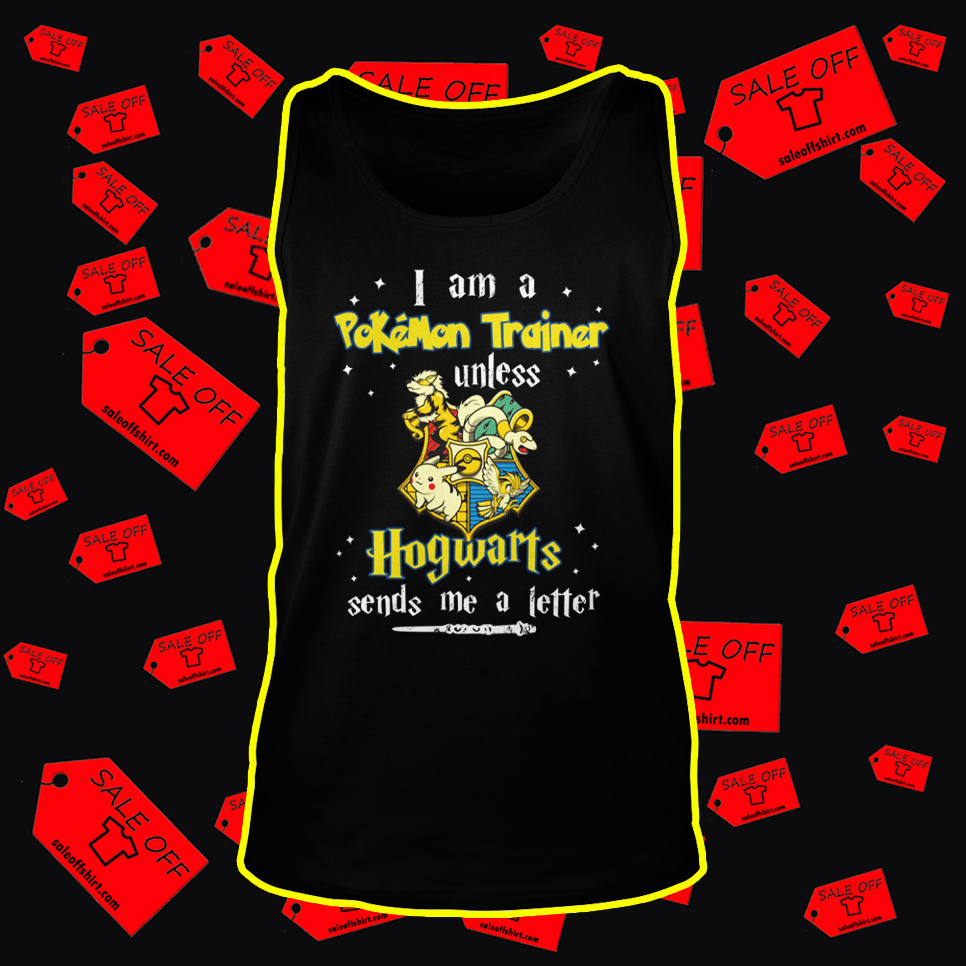 I Am A Pokemon Trainer Unless Hogwarts Sends Me A Letter tank top
