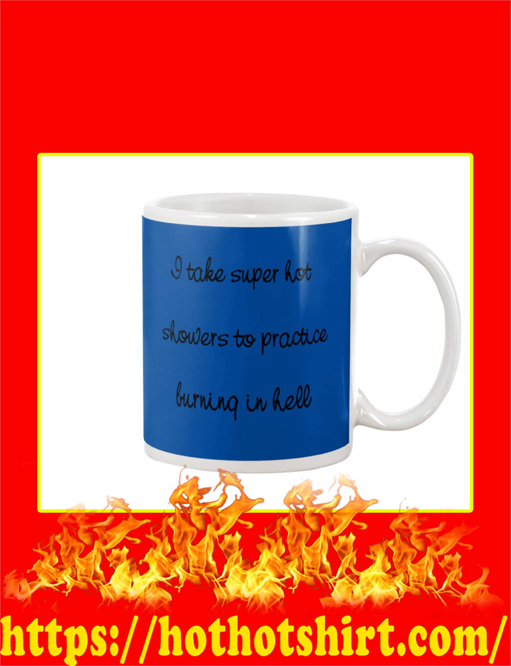 I Take Super Hot Showers To Practice Burning In Hell Mug- blue