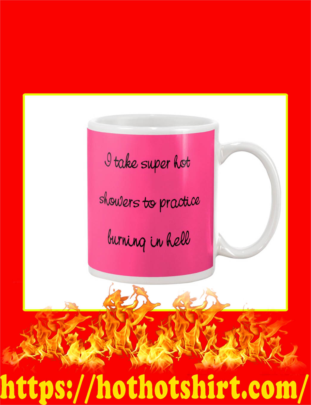 I Take Super Hot Showers To Practice Burning In Hell Mug- cyber pink