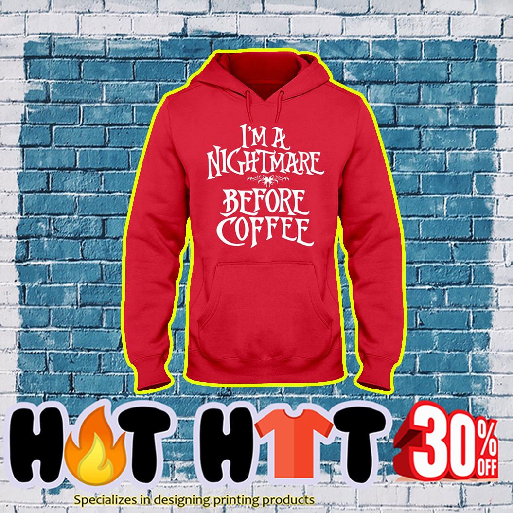 I'm a Nightmare Before Coffee hoodie