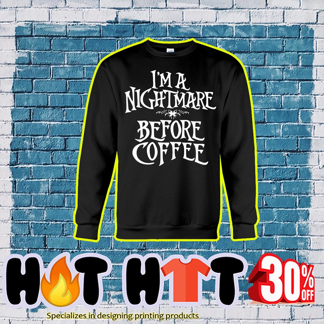 I'm a Nightmare Before Coffee swewatshirt
