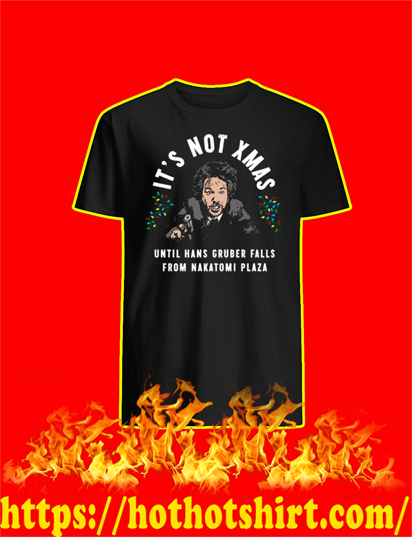 It's Not Xmas Until Hans Gruber Falls From Nakatomi Plaza shirt