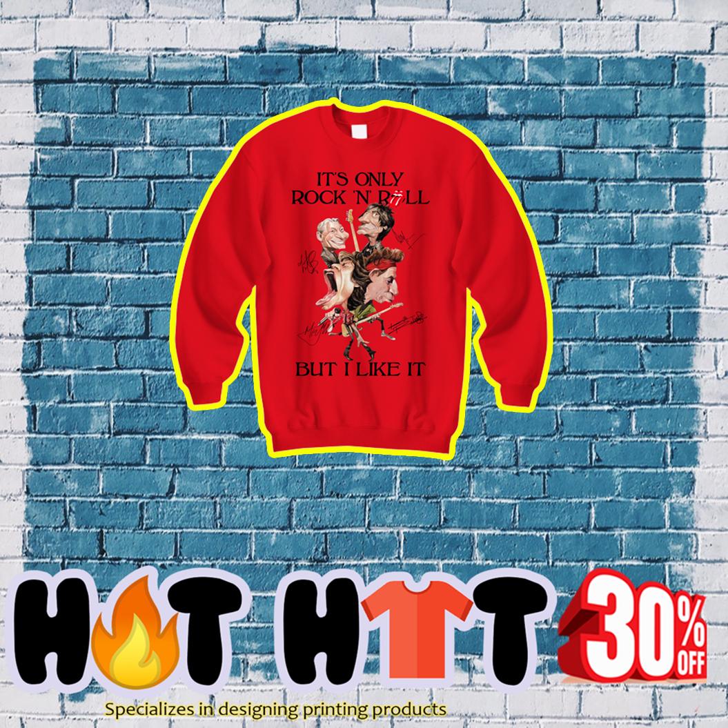 It's Only Rock N Roll But I Like It Rolling Stones Signature sweatshirt