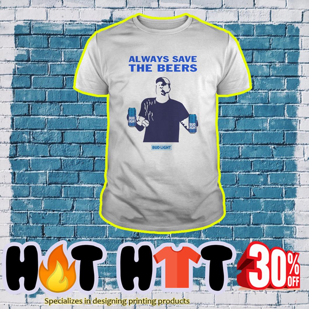 Jeff Adams Always save the beers Bud Light shirt