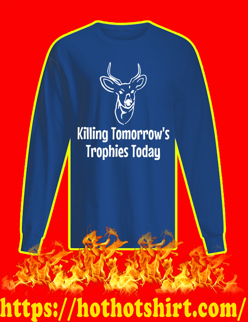 Killing Tomorrow's Trophies Today long sleeve tee