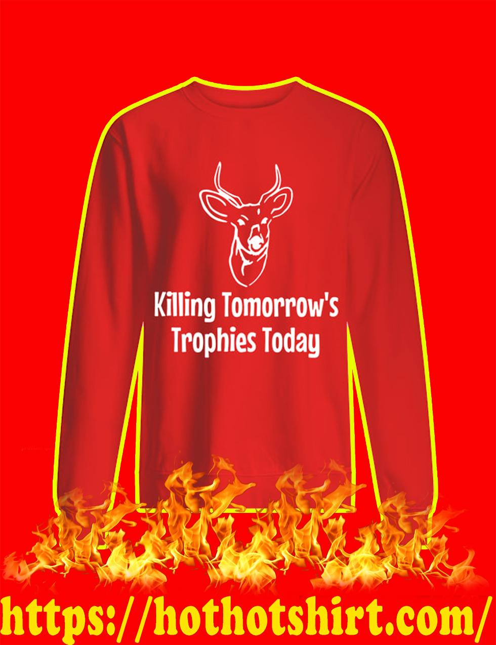 Killing Tomorrow's Trophies Today sweatshirt