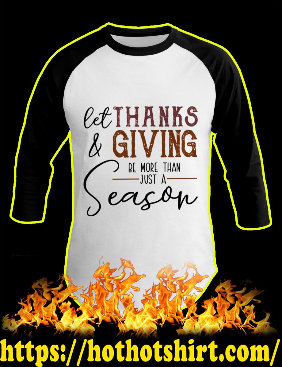 Let Thanks & Giving Be More Than Just A Season baseball tee