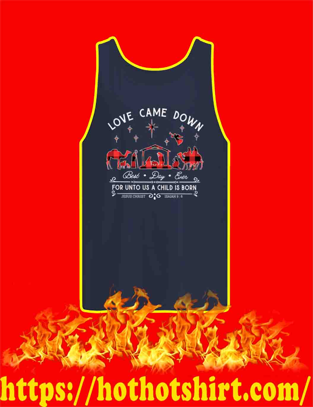 Love Came Down Best Day Ever For Unto Us A Child Is Born Jesus Christ Isaiah 9 6 tank top