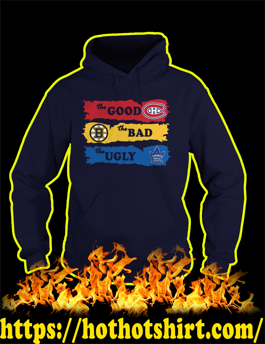 Montreal Canadiens The Good Boston Bruins The Bad Toronto Maple Leafs The Ugly hoodie