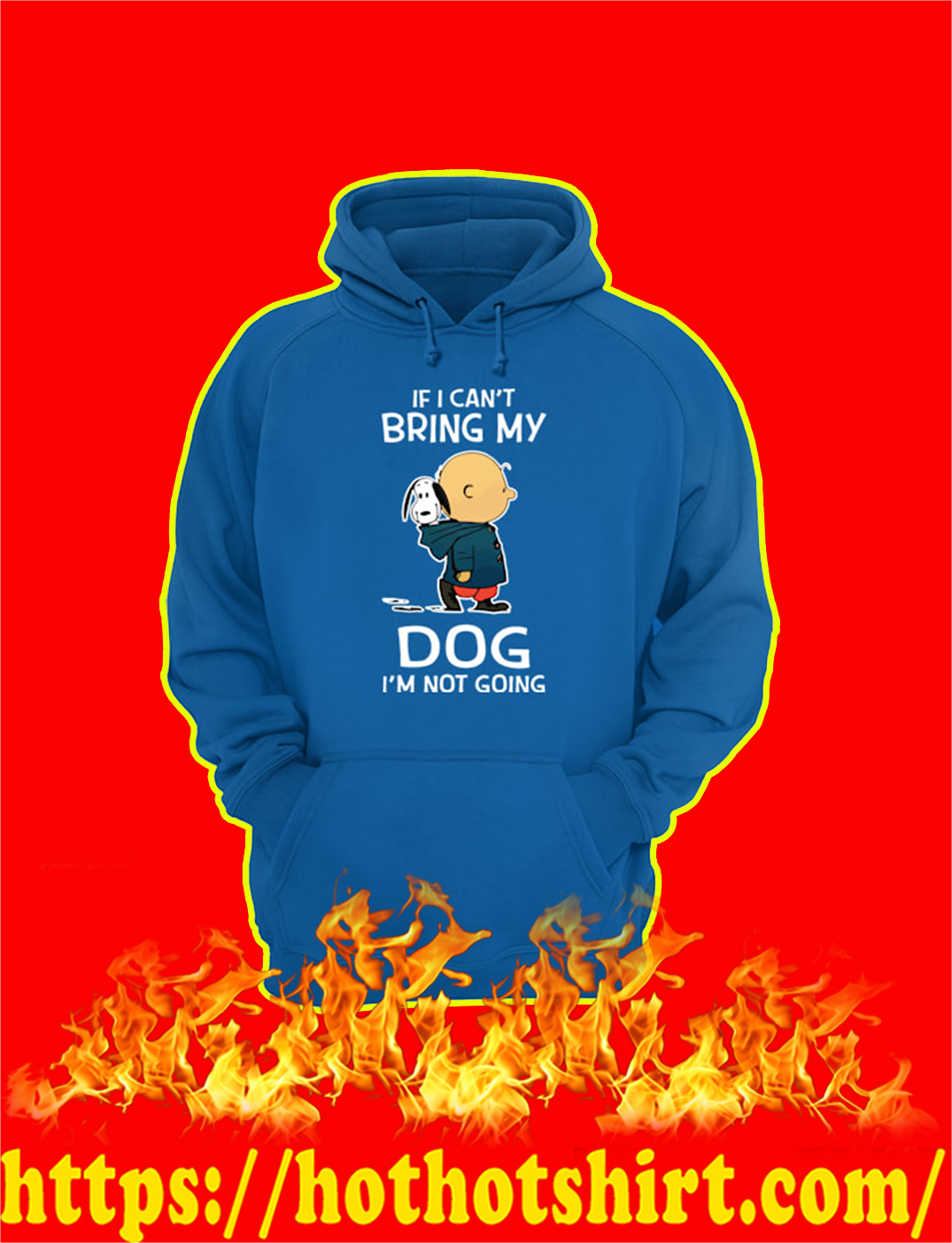 Peanuts If I Can't Bring My Dog I'm Not Going hoodie
