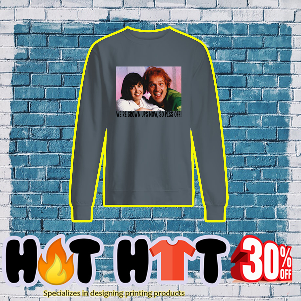 Phoebe Cates and Rik Mayall We're Grown UPS Now So Piss Off sweatshirt