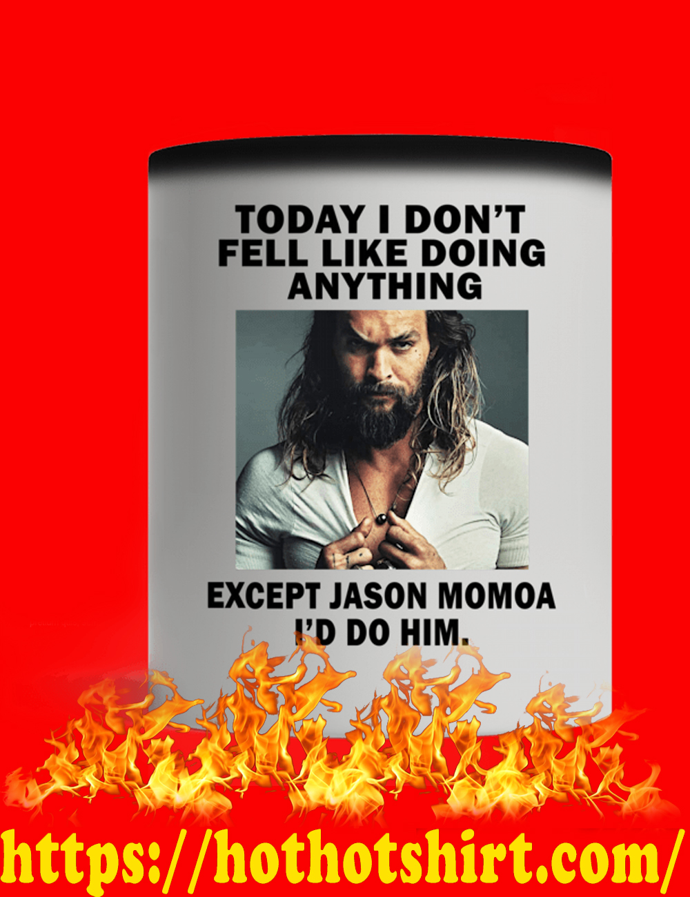 Today I Don't Feel Like Doing Anything Except Jason Momoa I'd Do Him Mug - picture 1