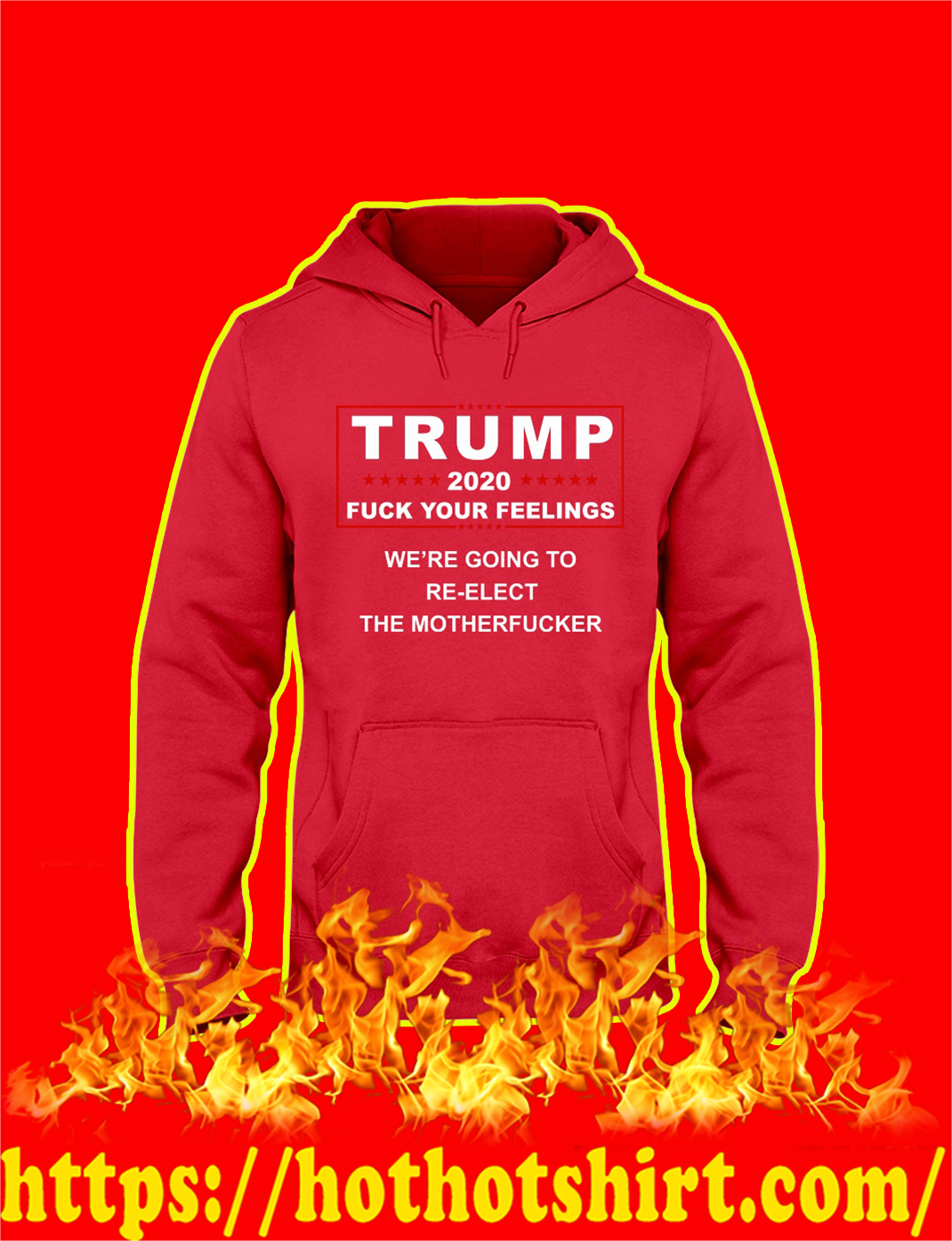 Trump 2020 Fuck Your Feelings hoodie