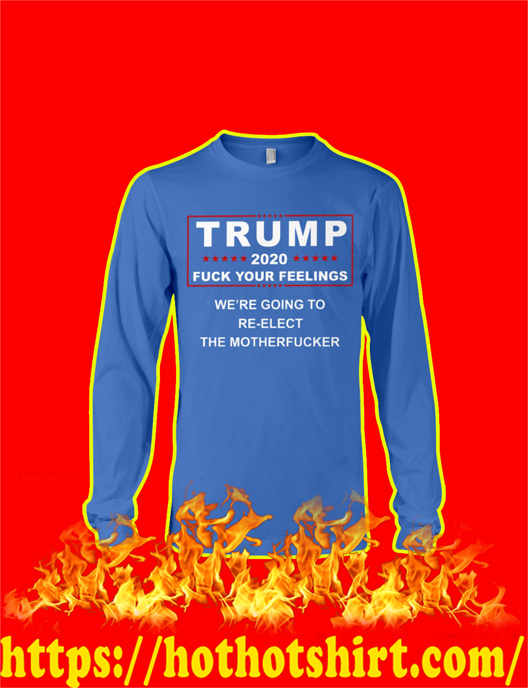 Trump 2020 Fuck Your Feelings longsleeve tee