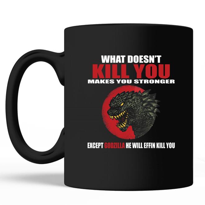 What Doesn't Kill You Makes You Stronger Except Godzilla Mug- black mug