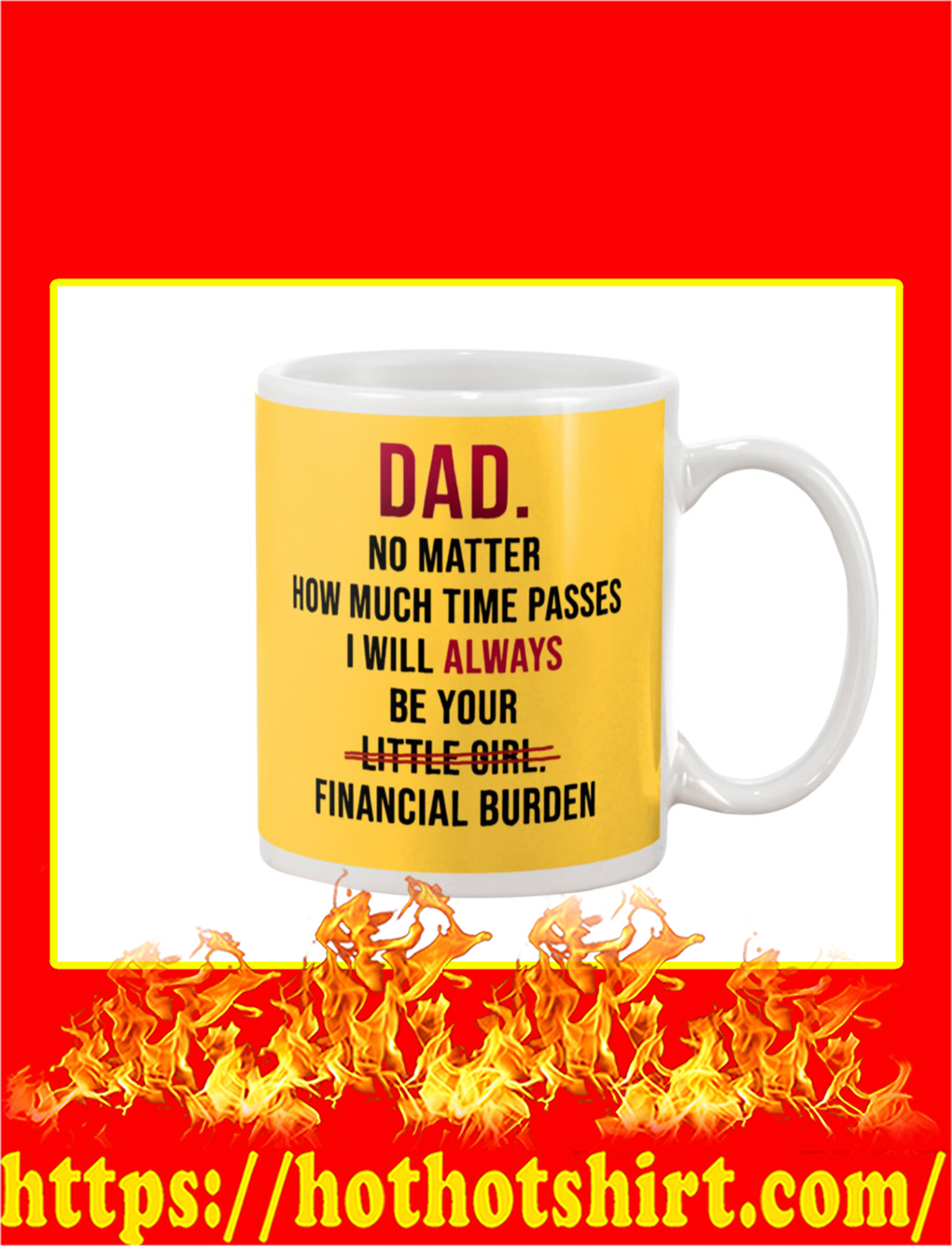 Dad No Matter How Much Time Passes I Will Always Be Your Financial Burden Mug- gold