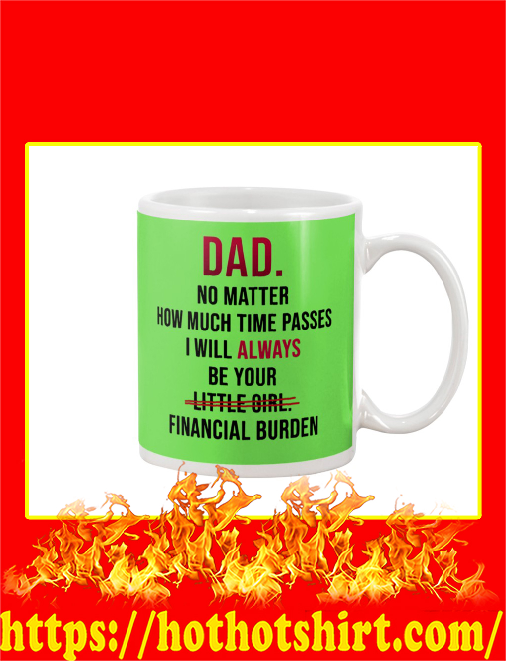 Dad No Matter How Much Time Passes I Will Always Be Your Financial Burden Mug- kiwi