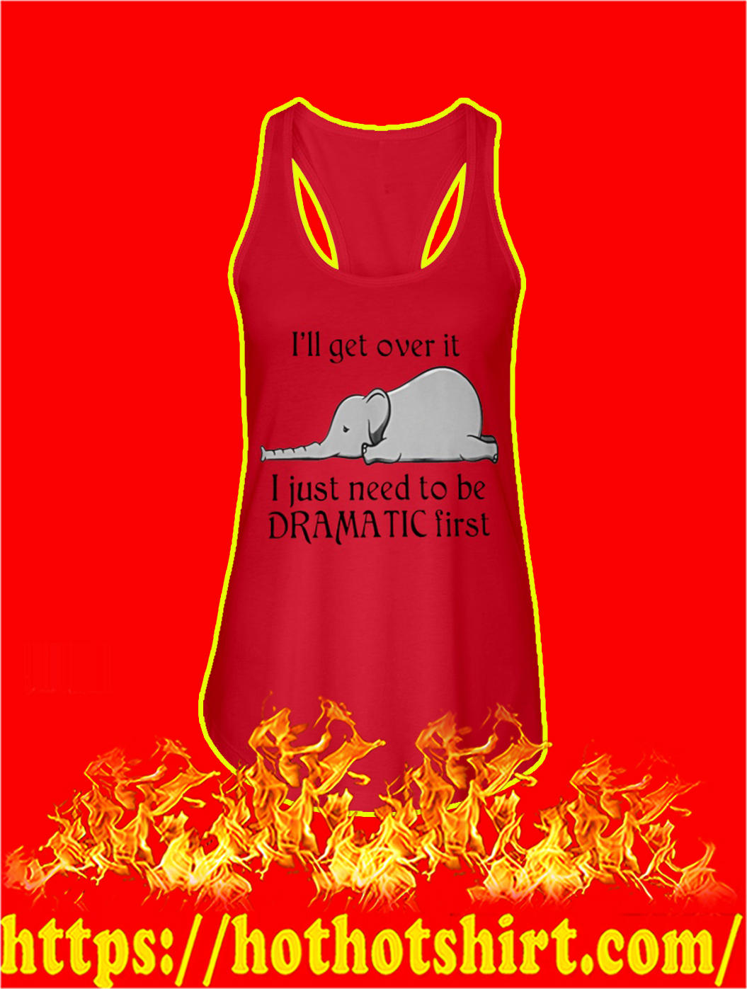 Elephant I'll Get Over It I Just Need To Be Dramatic First tank top