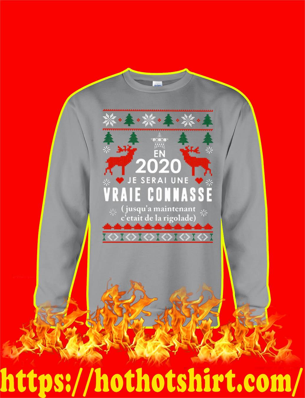 En 2020 Je Serai Une Vraie Connasse Jusqu'a Maintenant C'etait De La Rigolade Pull De Noel- grise