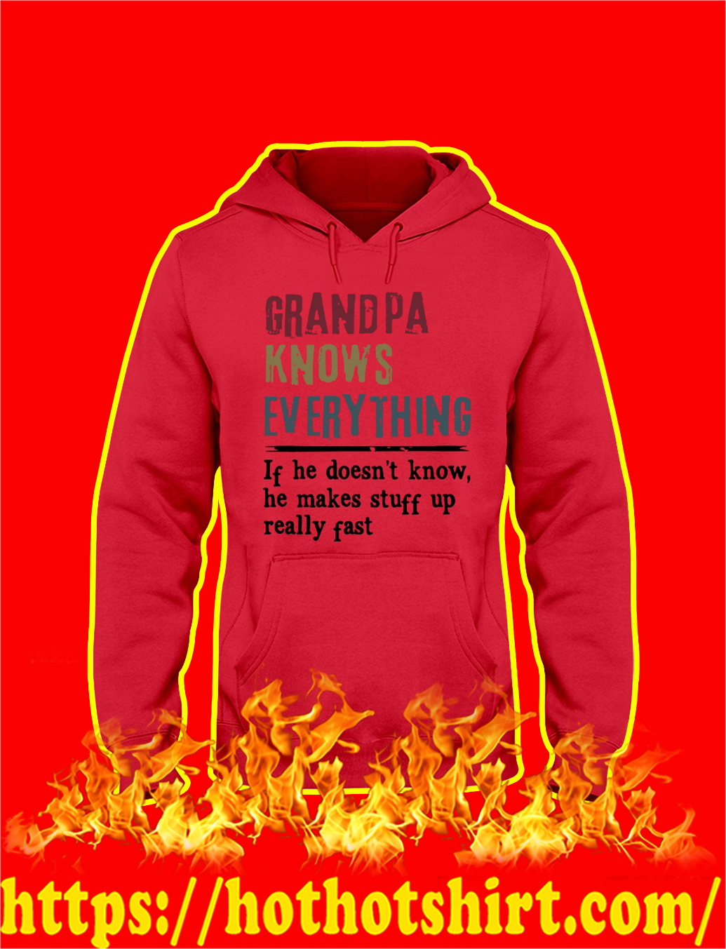 Grandpa Knows Everything If He Doesn't Know He Make Stuff Up Really Fast hoodie
