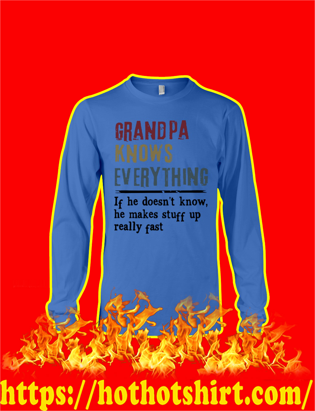 Grandpa Knows Everything If He Doesn't Know He Make Stuff Up Really Fast longsleeve tee
