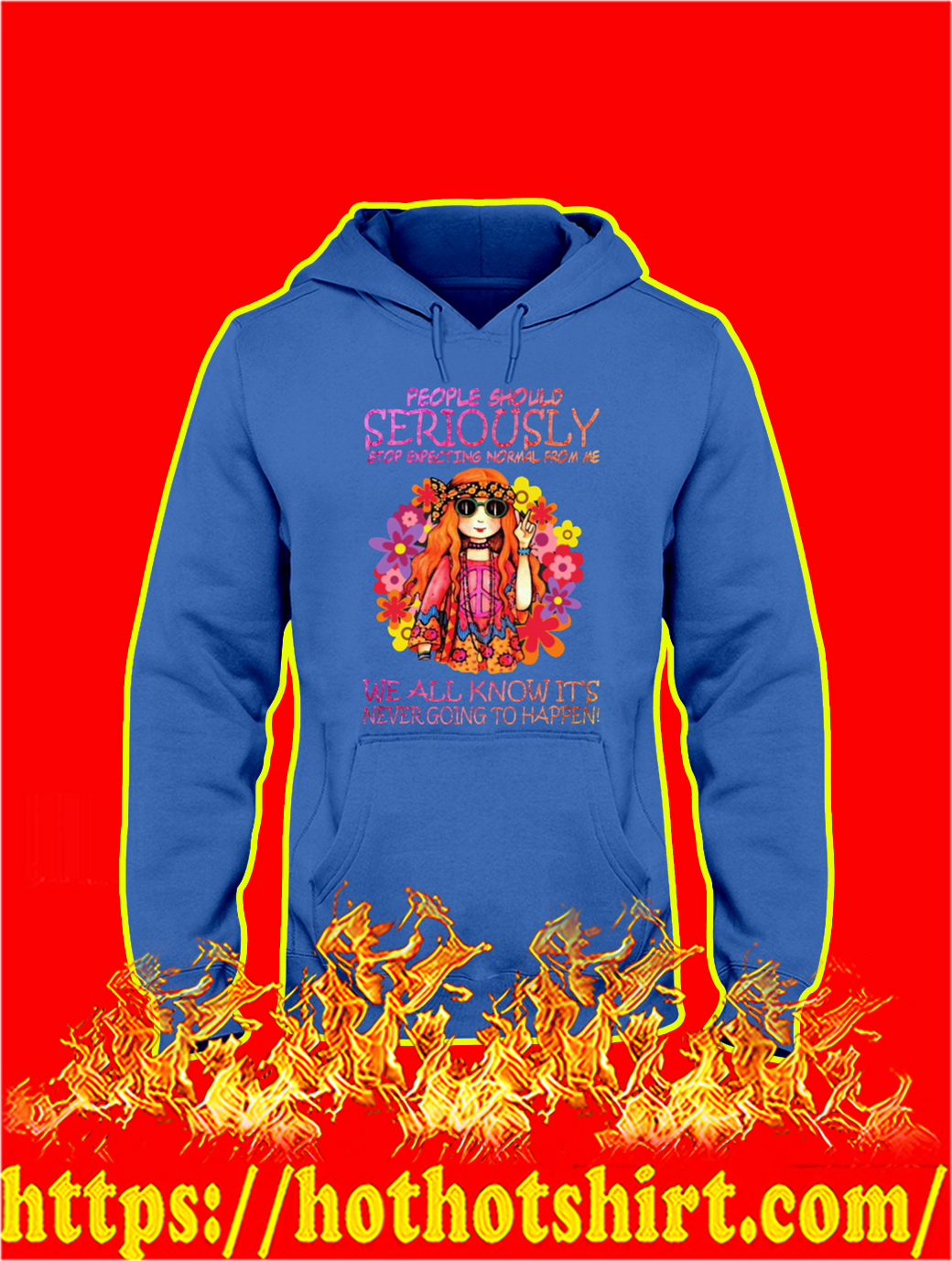 Hippie Girl People Should Seriously Stop Expecting Normal From Me hoodie
