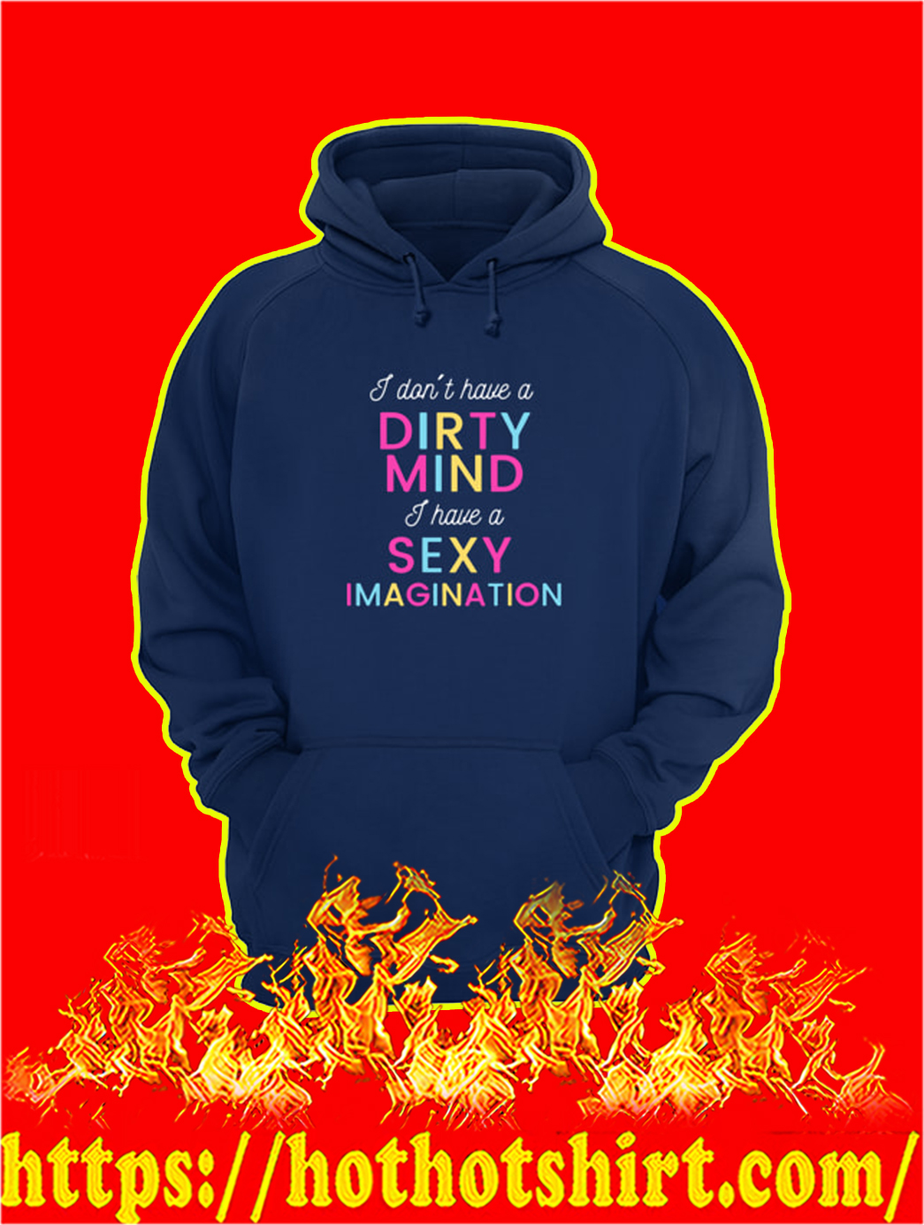 I Don't Have A Dirty Mind I Have A Sexy Imagination hoodie