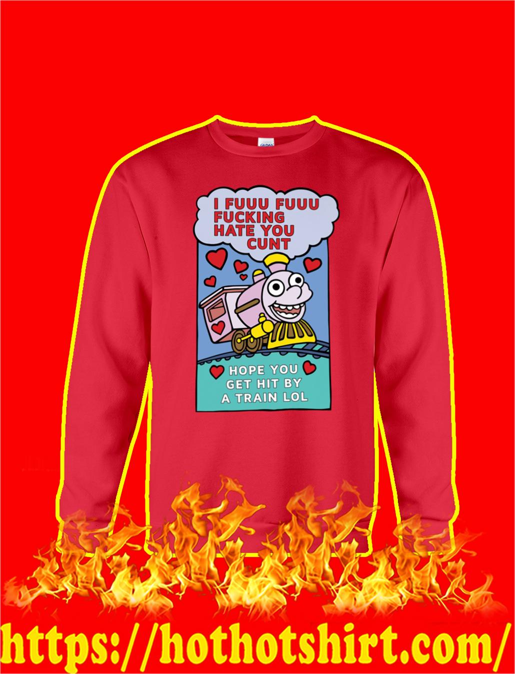 I Fuuu Fuuu Fucking Hate You Cunt Sweatshirt- red