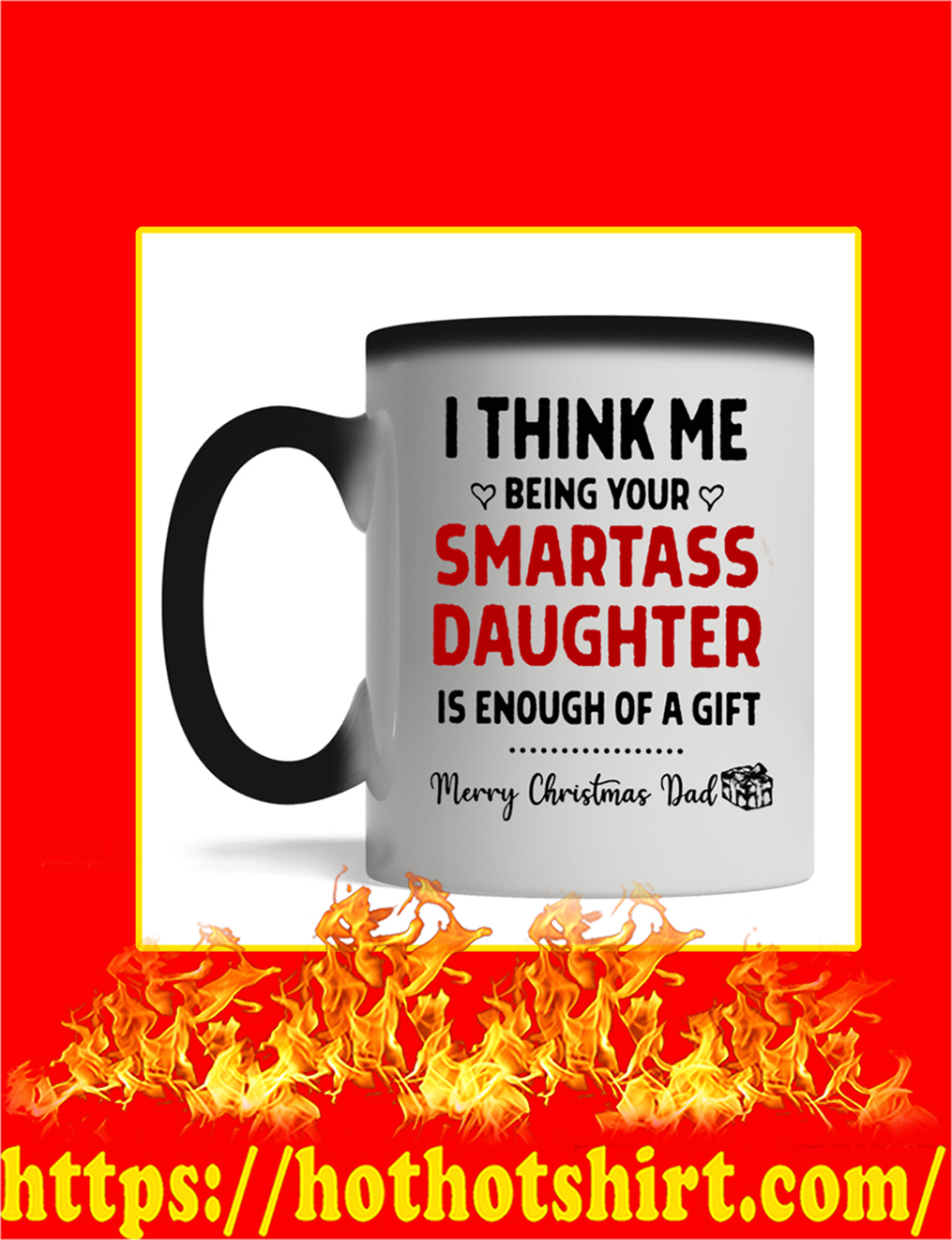 I Think Me Being Your Smartass Daughter Is Enough Of A Gift Merry Christmas Dad Mug- magic mug