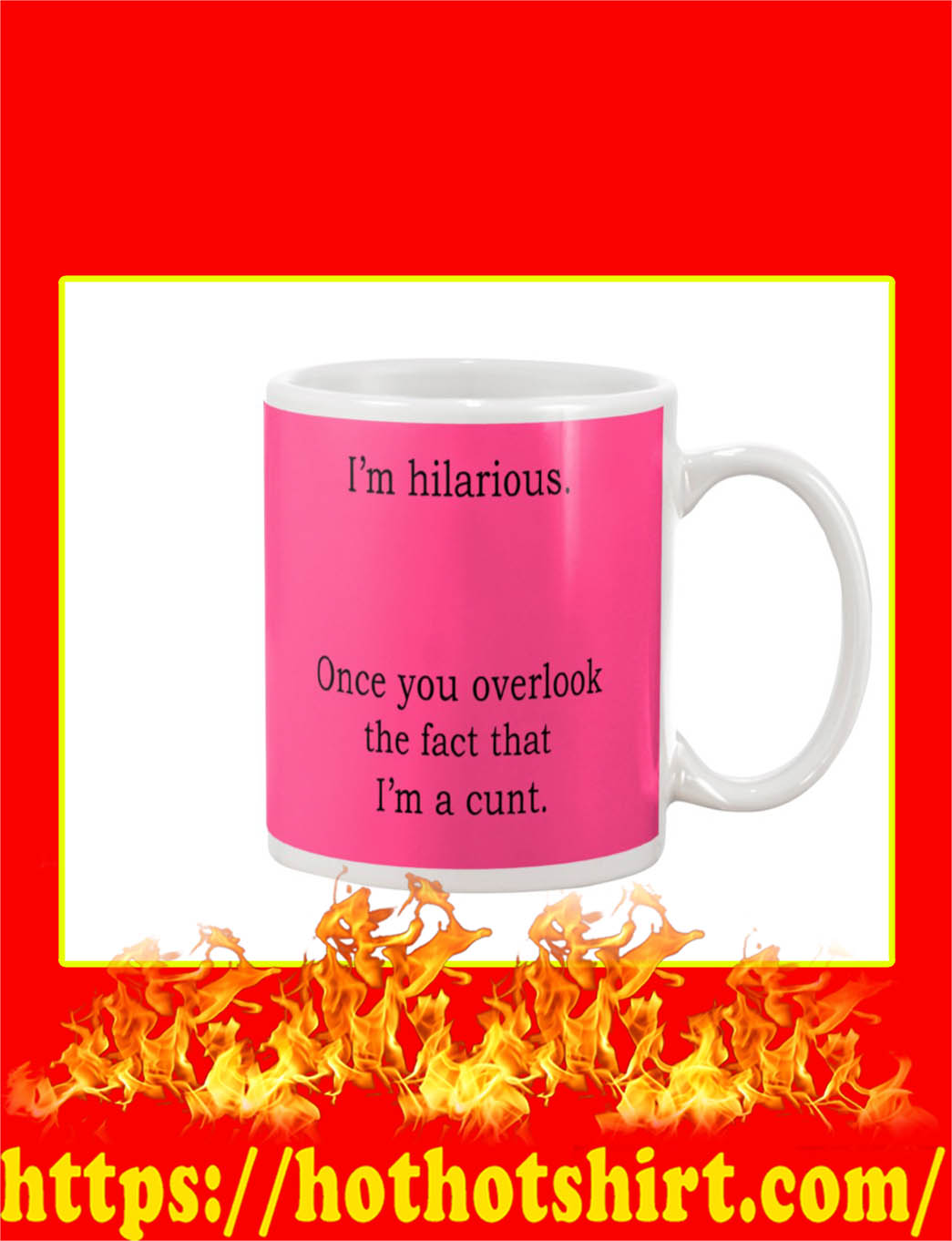 I'm Hilarious Once You Overlook The Fact That I'm A Cunt Mug- cyber pink