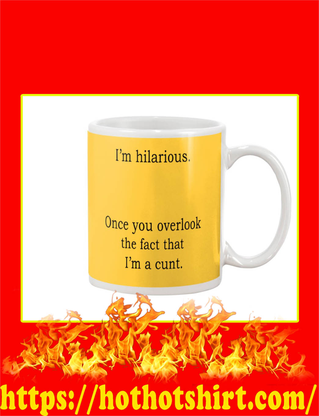 I'm Hilarious Once You Overlook The Fact That I'm A Cunt Mug- gold