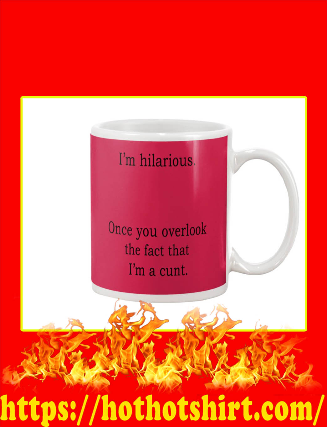 I'm Hilarious Once You Overlook The Fact That I'm A Cunt Mug- true red