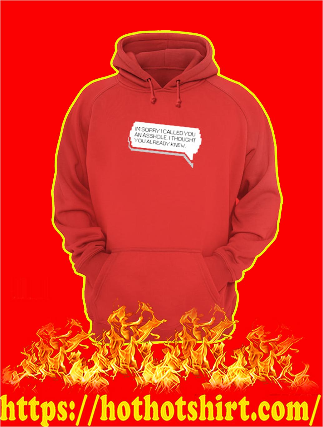 I'm Sorry I Called You An Asshole hoodie