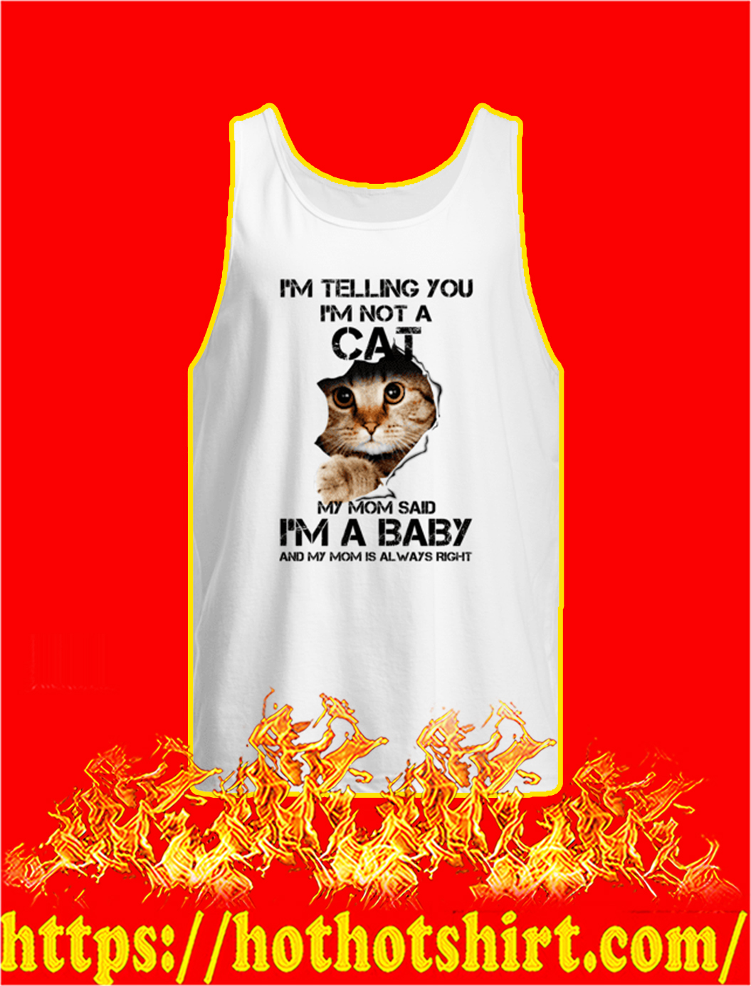 I'm Telling You I'm Not A Cat My Mom Said I'm A Baby tank top